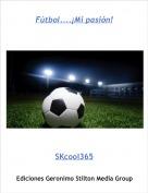 SKcool365 - Fútbol....¡Mi pasión!
