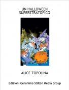 ALICE TOPOLINA - UN HALLOWEEN SUPERSTRATOPICO