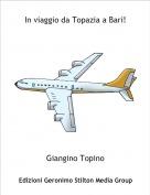 Giangino Topino - In viaggio da Topazia a Bari!