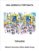 TOPAUDIO - UNA GIORNATA FORTUNATA
