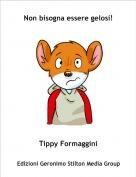 Tippy Formaggini - Non bisogna essere gelosi!