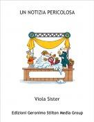 Viola Sister - UN NOTIZIA PERICOLOSA