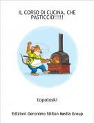 topoloski - IL CORSO DI CUCINA, CHE PASTICCIO!!!!!