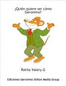 Ratita Valery.G - ¿Quién quiere ser cómo Geronimo?
