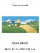 Topilde Belcanto - Tea innamorata?