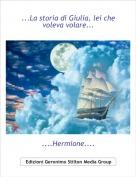 ....Hermione.... - ...La storia di Giulia, lei che voleva volare...